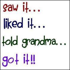 saw it, liked it, told grandma, got it!  True story!
