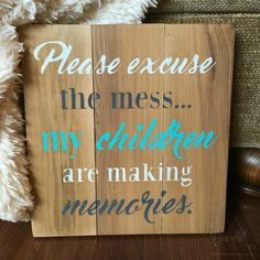 Please excuse the mess... my children are making memories sign | Sign for mom | Parenthood sign | Wood signs with phrases | Inspirational wall art