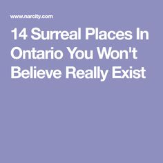 14 Surreal Places In Ontario You Won't Believe Really Exist