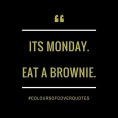 Eat a brownie and forget it's Monday