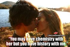You may have chemistry with her but