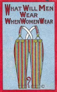 """What Will Men Wear When Women Where (Pants)"" - United States Anti-Suffrage Poster"