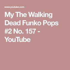 My The Walking Dead Funko Pops #2 No. 157 - YouTube