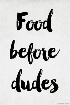 Food Before Dudes Poster