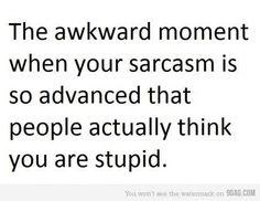 So true!!    Sarcasm