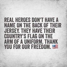 It's true. Real heroes have their country's flag on the arm of a uniform. #thankyou #freedom #thankaveteran