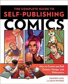 """The Complete Guide to Self-Publishing Comics: How to Create and Sell Comic Books, Manga, and Webcomics, by Comfort Love and Adam Withers (released May 19, 2015). This unprecedented, in-depth coverage gives you expert analysis on each step—writing, drawing, coloring, lettering, publishing, and marketing. Along the way, luminaries in the fields of comics, manga, and webcomics lend a hand, providing """"Pro Tips"""" on essential topics for achieving your comics-making dreams."""