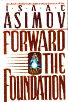 Forward the Foundation by Isaac Asimov Cassette, Abridged) Isaac Asimov, Science Fiction Books, All About Time, Dj, Foundation, Novels, Reading, Book Covers, Fantasy