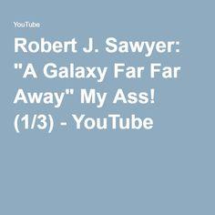 "Robert J. Sawyer: ""A Galaxy Far Far Away"" My Ass! (1/3) - YouTube"