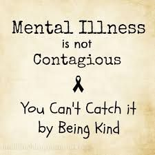 Mental Illness is NOT contagious!