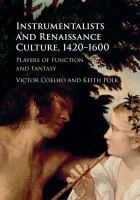 Instrumentalists and Renaissance culture, 1420-1600 : players of function and fantasy / Victor Coelho and Keith Polk. Classmark: Pb.481.20A.C10