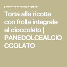 Torta alla ricotta con frolla integrale al cioccolato | PANEDOLCEALCIOCCOLATO