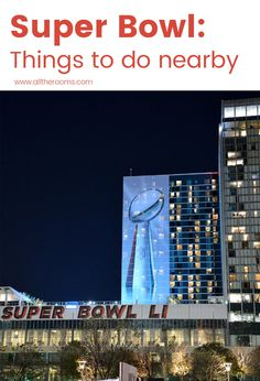 Travel Houston, Texas  Superbowl LI: Things to do Nearby Here are the top 5 things to do nearby that will make your Super Bowl LI trip one to remember. Ph: Texas.713