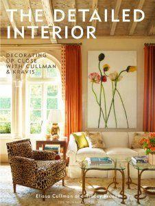 The Detailed Interior: Decorating Up Close with Cullman & Kravis: Elissa Cullman, Tracey Pruzan