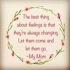 The best thing about feelings is that they're always changing. #feelings #letitgo