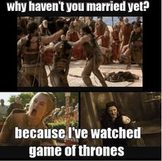 "The real reason why you won't be getting married anytime soon: | 19 Jokes To Prepare You For ""Game Of Thrones"" Season 6"