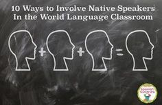 10 ways to involve Native Speakers in the World Language Classroom
