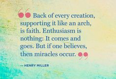 11 Ways to Keep the Faith (No Matter What Happens) Great Quotes, Quotes To Live By, Inspirational Quotes, Henry Miller Quotes, Faith Quotes, Me Quotes, Believe In Miracles, Gambling Quotes, Keep The Faith