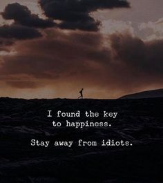 I found the key to happiness. Stay away from idiots. —via… – The Best Of Quotes Wisdom Quotes, True Quotes, Words Quotes, Motivational Quotes, Funny Quotes, Inspirational Quotes, Sayings, Life Lesson Quotes, Goal Quotes