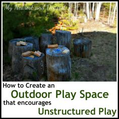 How to Create an Outdoor Play Space that Encourages Unstructured Play. Part of a 3 part series from My Nearest and Dearest about unstructured outdoor play