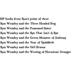 HP books from ron's point of view. LOVE!