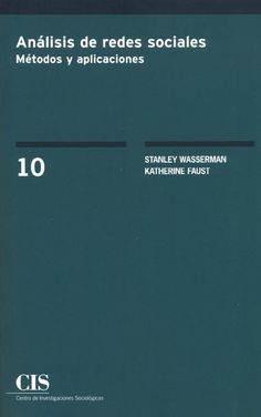 Análisis de redes sociales : métodos y aplicaciones / Stanley Wasserman, Katherine Faust ; presentación de José Luis Molina