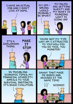 Dilbert.  Giving geeks everywhere hope!