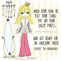 Hold your head up, tilt your tiara, put on your sassy pants. and get ready for an awesome week! ~ Princess Sassy Pants & Co Sassy Quotes, Girly Quotes, Cute Quotes, Good Thoughts, Positive Thoughts, Positive Quotes, Positive Attitude, Princess Quotes, Sassy Pants