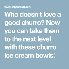 Who doesn't love a good churro? Now you can take them to the next level with these churro ice cream bowls!