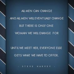1 of Steve Harvey's quotes...he's awesome! Beautiful................................So True, Too.