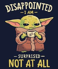 """""""Not At All"""" by Geekydog Disappointed I am. Surprised not at all. Inspired by The Child from The Mandalorian Yoda Meme, Yoda Funny, Star Wars Meme, Star Wars Art, Yoda Images, Day Of The Shirt, Funny Memes, Hilarious, Cute Disney"""