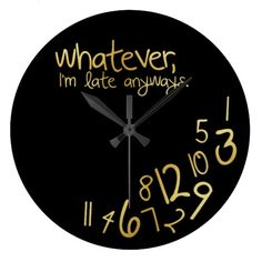 Whatever, I'm late anyways - black and gold Clocks