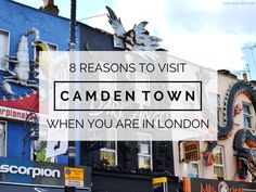 Girl vs Globe: 8 Reasons To Visit Camden Town When You're In London