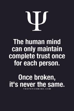 Psychology Facts. Sooo true..i have friends that i love but won't ever be able to trust again
