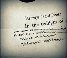 always  -  harry potter and hunger games - if i wasnt so afraid of getting a tattoo, this would be it