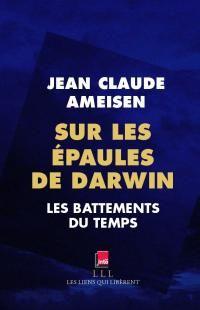 Sur les épaules de darwin : Les battements du temps de Jean Claude Ameisen - Source : éditions les liens qui libèrent http://www.editionslesliensquiliberent.fr/f/index.php?sp=liv_id=57