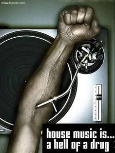 House music is the drug I need!