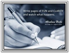 Write pages of FUN and CLARITY and watch what happens. Abraham-Hicks Quotes (AHQ3087) #clarity #fun