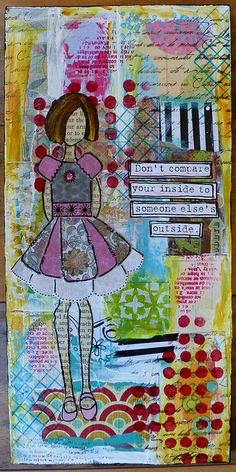 Don't compare your inside to someone else's outside. Mixed Media Collage Girl   Flickr - Photo Sharing!
