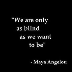"""We are only as blind as we want  to be"" -Maya Angelou   Those who claim that they see no racism or injustice are blind by CHOICE. Those with hard and hateful hearts tend to have bad eyesight.   #blacklivesmatter #BLM #endracism #justiceforgeorgefloyd #justiceforbreonnataylor #justiceforElijahMcClain #endpolicebrutality #EndQualifiedImmunity #icantbreathe"