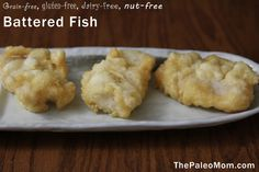 My, Oh My, Battered Fish! I'll try substituting arrowroot powder for all or part of the tapioca flour for a lower carb count.   from: The Paleo Mom