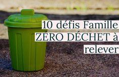"""Le zéro déchet n'est ni une lubie d'écolo ni le """"retour à la bougie"""". Et surtout, ce n'est pas parce qu'on ne peut pas tout faire qu'il ne faut rien faire. 10 défis à relever pour passer en mode Famille Zéro Déchet"""