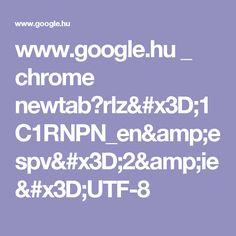 www.google.hu _ chrome newtab?rlz=1C1RNPN_en&espv=2&ie=UTF-8