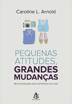 Pequenas Atitudes, Grandes Mudanças. Microrresoluções Para Transformar Sua Vida - Livros na Amazon.com.br
