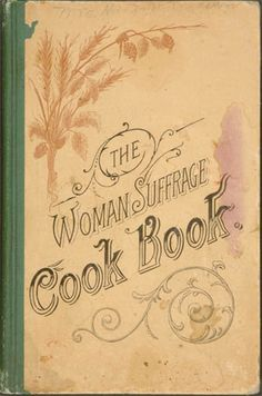 Probably the first American Woman Suffrage Cookbook. Suffrage cookbooks were very popular throughout the campaign.