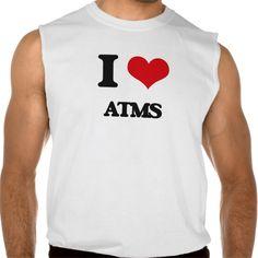 I Love Atms Sleeveless T Shirt, Hoodie Sweatshirt