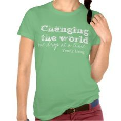 Young Living t Changing the world one drop @ time Shirt