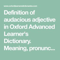 Definition of audacious adjective in Oxford Advanced Learner's Dictionary. Meaning, pronunciation, picture, example sentences, grammar, usage notes, synonyms and more.
