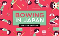 Everything you've ever wanted to know about how to bow, and how not to bow, in Japan.