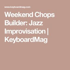 Weekend Chops Builder: Jazz Improvisation | KeyboardMag